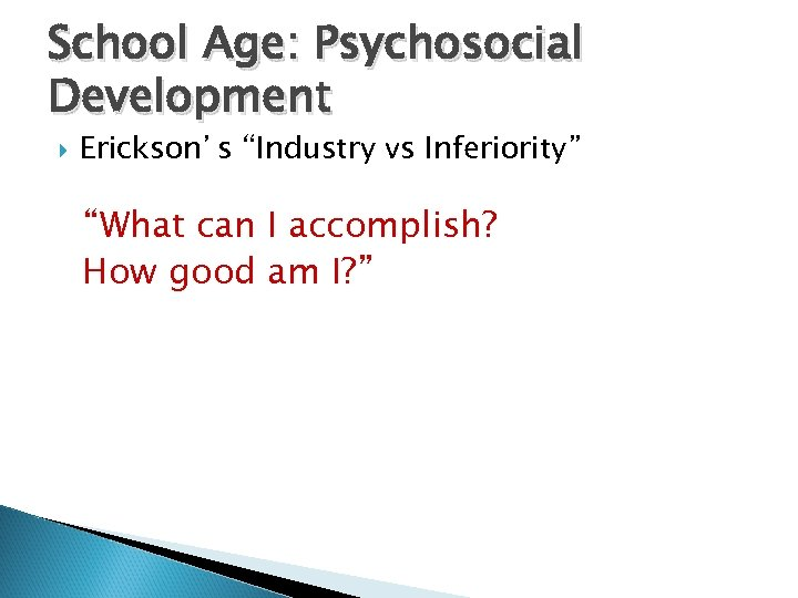 "School Age: Psychosocial Development Erickson's ""Industry vs Inferiority"" ""What can I accomplish? How good"