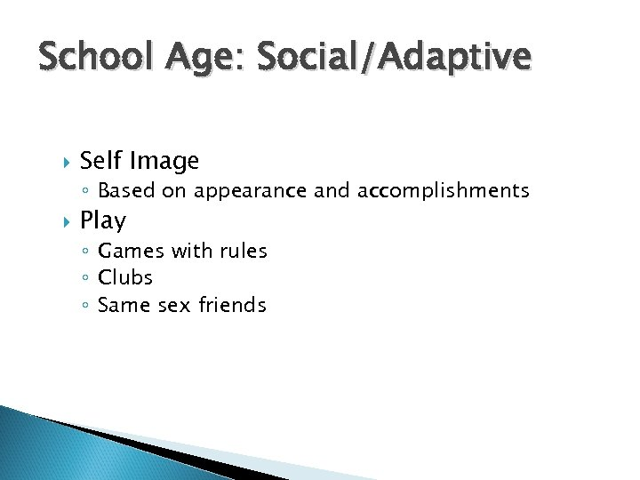 School Age: Social/Adaptive Self Image ◦ Based on appearance and accomplishments Play ◦ Games
