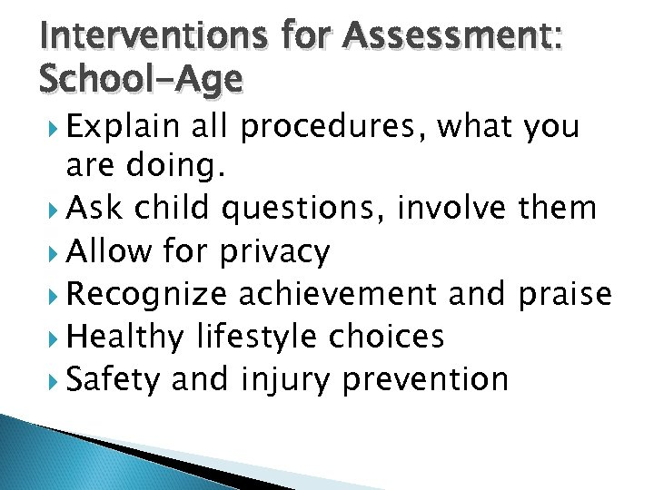 Interventions for Assessment: School-Age Explain all procedures, what you are doing. Ask child questions,