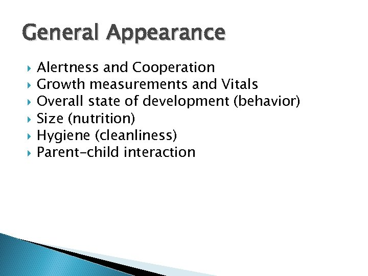 General Appearance Alertness and Cooperation Growth measurements and Vitals Overall state of development (behavior)
