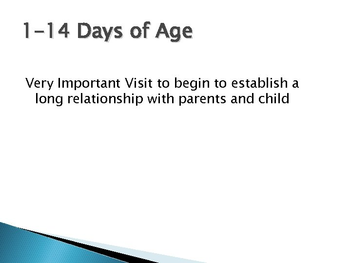 1 -14 Days of Age Very Important Visit to begin to establish a long