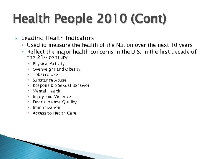 Health People 2010 (Cont) Leading Health Indicators ◦ Used to measure the health of