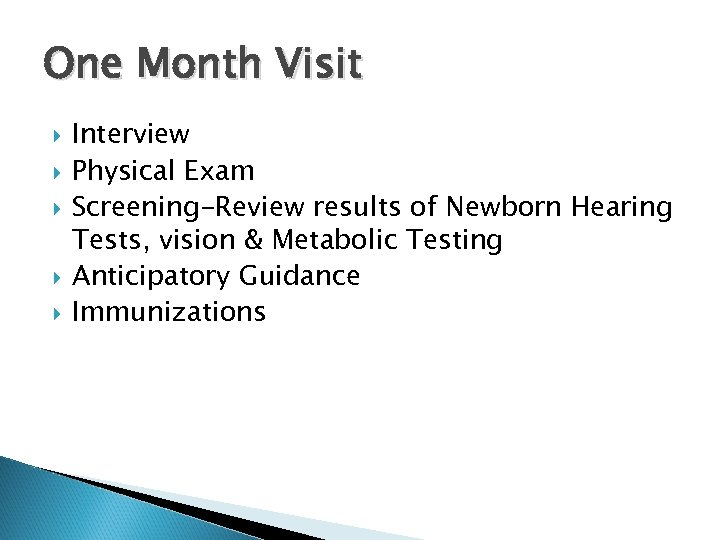 One Month Visit Interview Physical Exam Screening-Review results of Newborn Hearing Tests, vision &