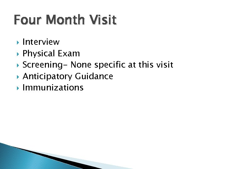 Four Month Visit Interview Physical Exam Screening- None specific at this visit Anticipatory Guidance