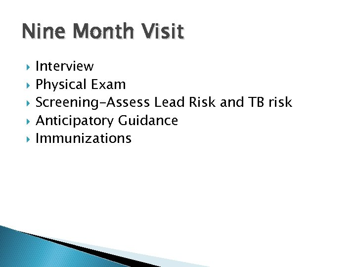 Nine Month Visit Interview Physical Exam Screening-Assess Lead Risk and TB risk Anticipatory Guidance
