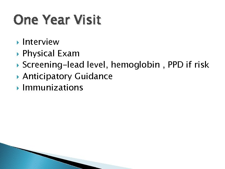 One Year Visit Interview Physical Exam Screening-lead level, hemoglobin , PPD if risk Anticipatory