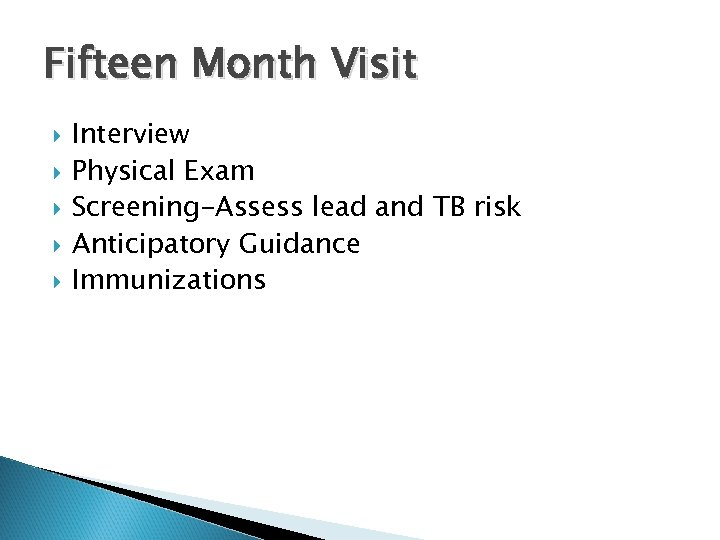 Fifteen Month Visit Interview Physical Exam Screening-Assess lead and TB risk Anticipatory Guidance Immunizations