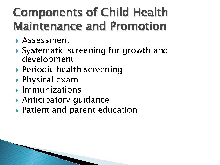 Components of Child Health Maintenance and Promotion Assessment Systematic screening for growth and development