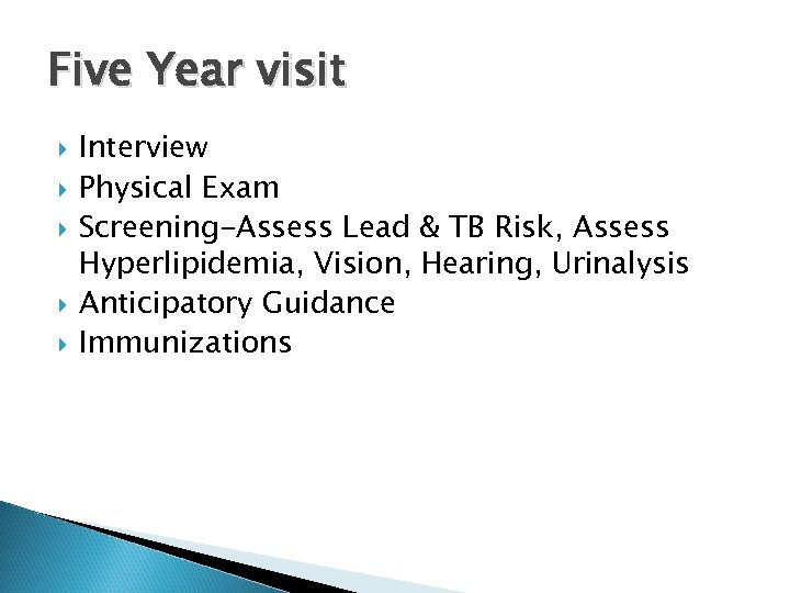 Five Year visit Interview Physical Exam Screening-Assess Lead & TB Risk, Assess Hyperlipidemia, Vision,