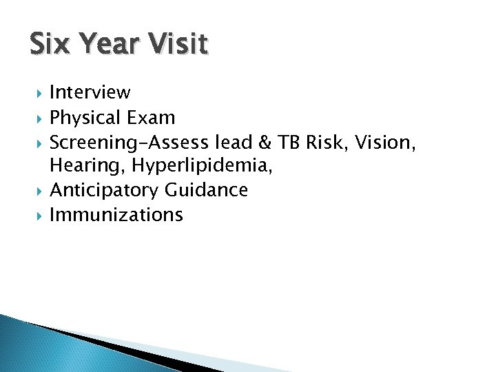 Six Year Visit Interview Physical Exam Screening-Assess lead & TB Risk, Vision, Hearing, Hyperlipidemia,