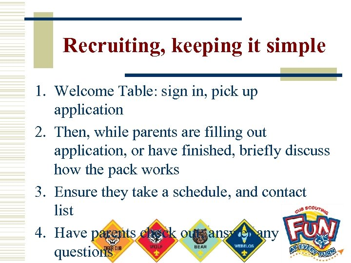 Recruiting, keeping it simple 1. Welcome Table: sign in, pick up application 2. Then,