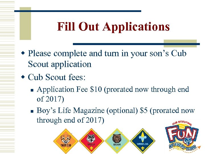 Fill Out Applications w Please complete and turn in your son's Cub Scout application