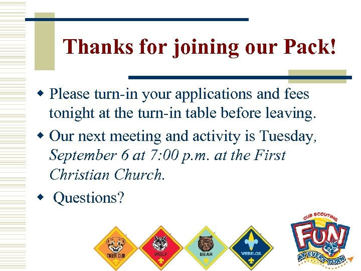 Thanks for joining our Pack! w Please turn-in your applications and fees tonight at