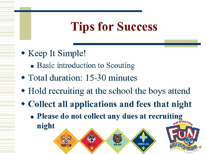 Tips for Success w Keep It Simple! n Basic introduction to Scouting w Total