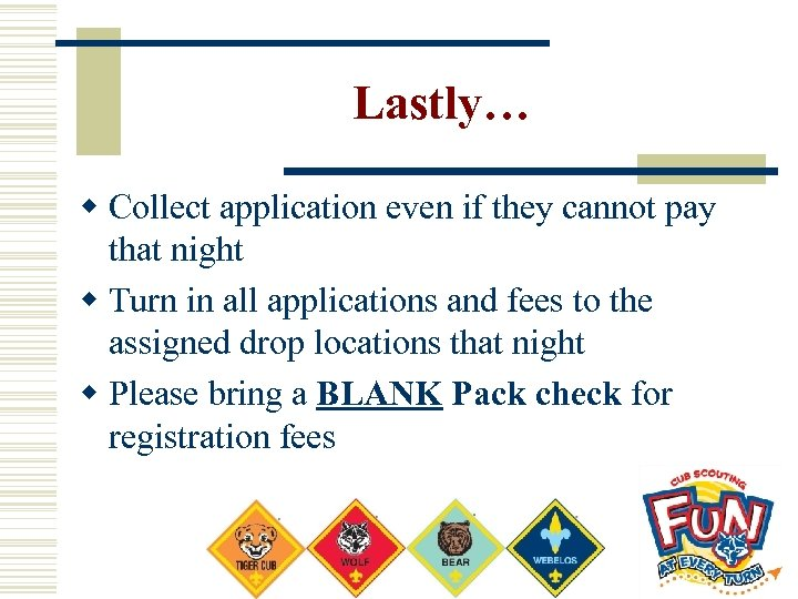 Lastly… w Collect application even if they cannot pay that night w Turn in