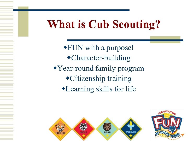 What is Cub Scouting? w. FUN with a purpose! w. Character-building w. Year-round family