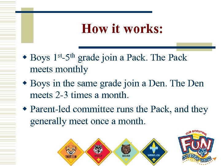 How it works: w Boys 1 st-5 th grade join a Pack. The Pack