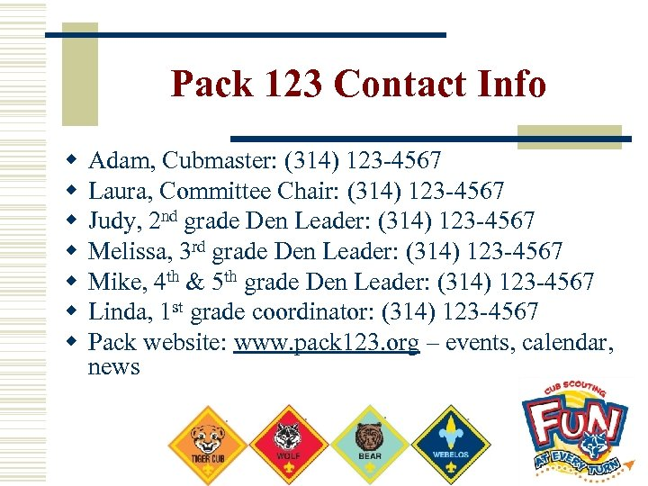 Pack 123 Contact Info w w w w Adam, Cubmaster: (314) 123 -4567 Laura,