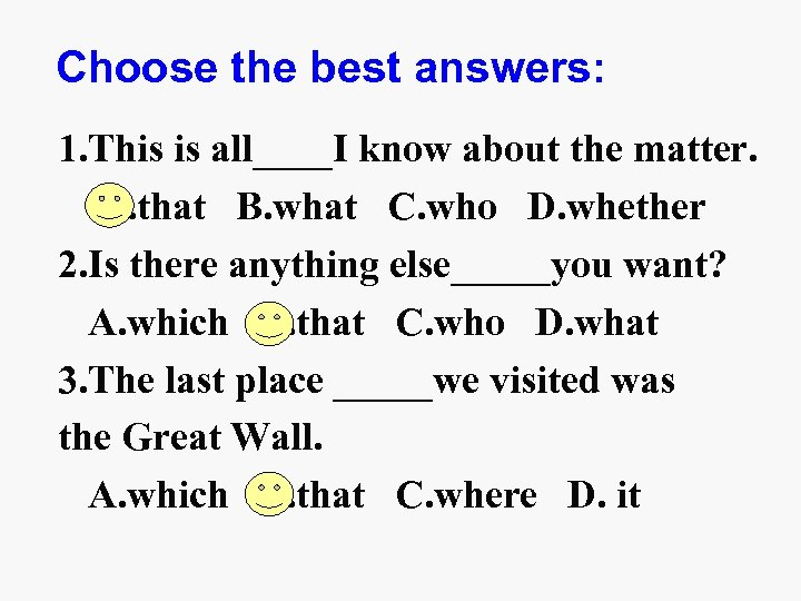 Choose the best answers: 1. This is all____I know about the matter. A. that