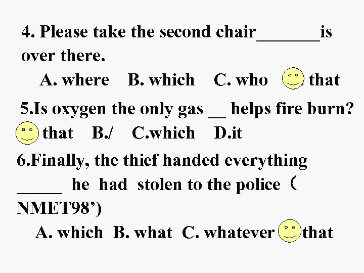 4. Please take the second chair_______is over there. A. where B. which C. who