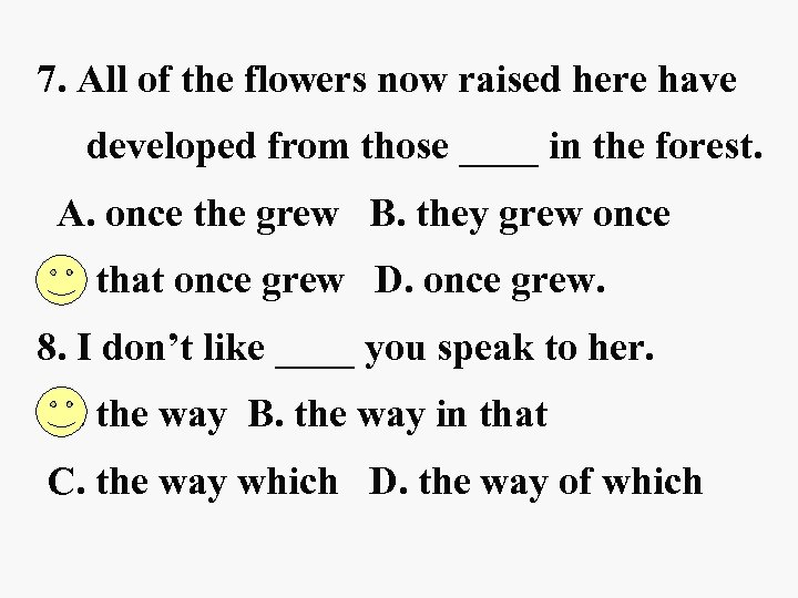 7. All of the flowers now raised here have developed from those ____ in
