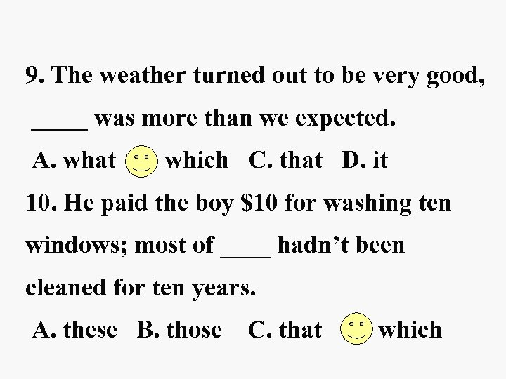 9. The weather turned out to be very good, ____ was more than we
