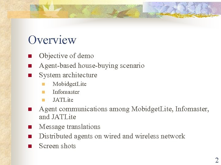 Overview n n n Objective of demo Agent-based house-buying scenario System architecture n n