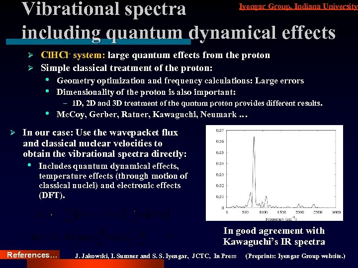 Vibrational spectra including quantum dynamical effects Iyengar Group, Indiana University Cl. HCl- system: large