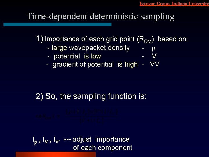 Iyengar Group, Indiana University Time-dependent deterministic sampling 1) Importance of each grid point (RQM)