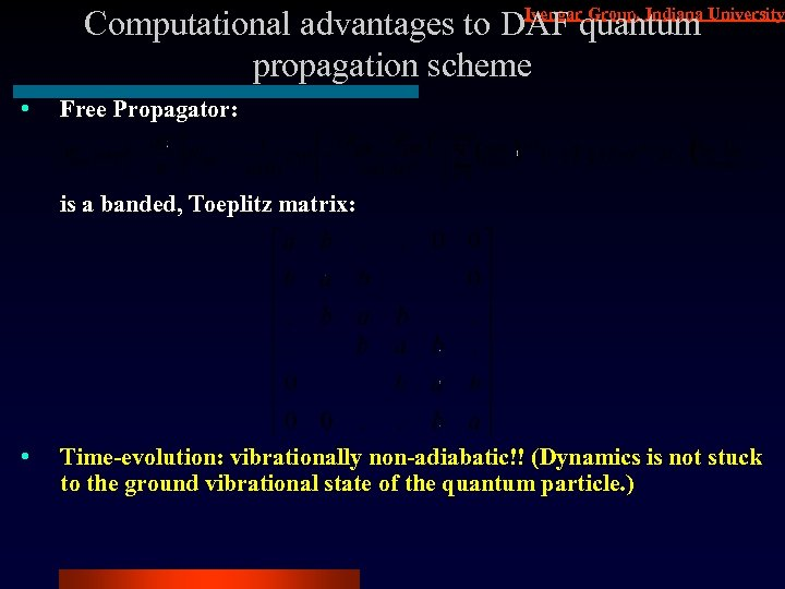 Iyengar Group, Indiana Computational advantages to DAF quantum University propagation scheme • Free Propagator: