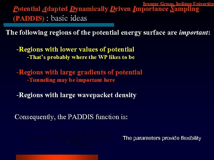 Iyengar Group, Indiana University Potential Adapted Dynamically Driven Importance Sampling (PADDIS) : basic ideas