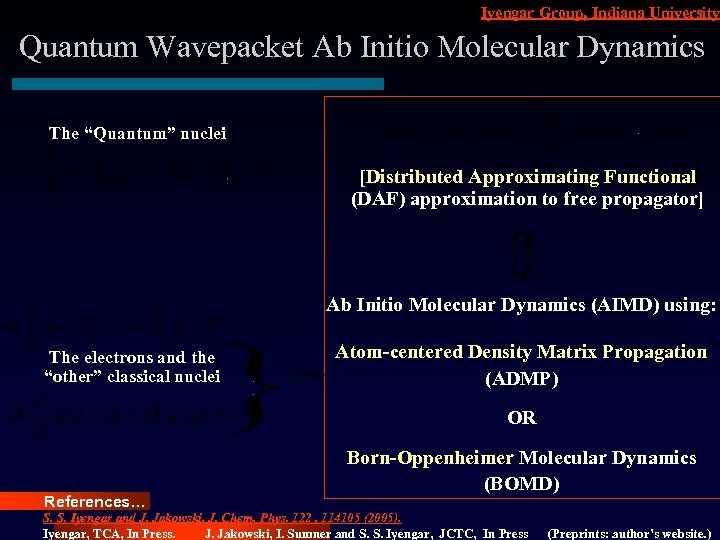 "Iyengar Group, Indiana University Quantum Wavepacket Ab Initio Molecular Dynamics The ""Quantum"" nuclei [Distributed"