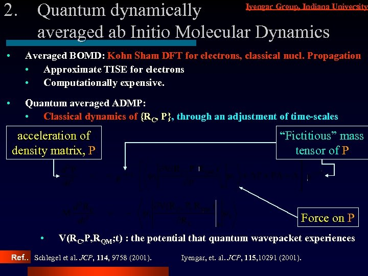 2. Iyengar Group, Indiana University Quantum dynamically averaged ab Initio Molecular Dynamics • Averaged