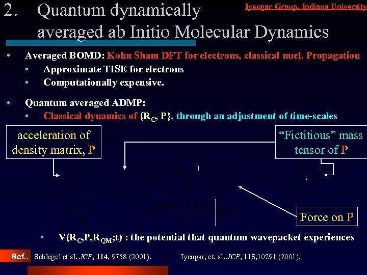 2. Iyengar Group, Indiana University Quantum dynamically averaged ab Initio Molecular Dynamics • Averaged