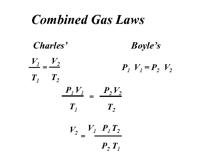 Combined Gas Laws Charles' V 1 T 1 = Boyle's V 2 P 1