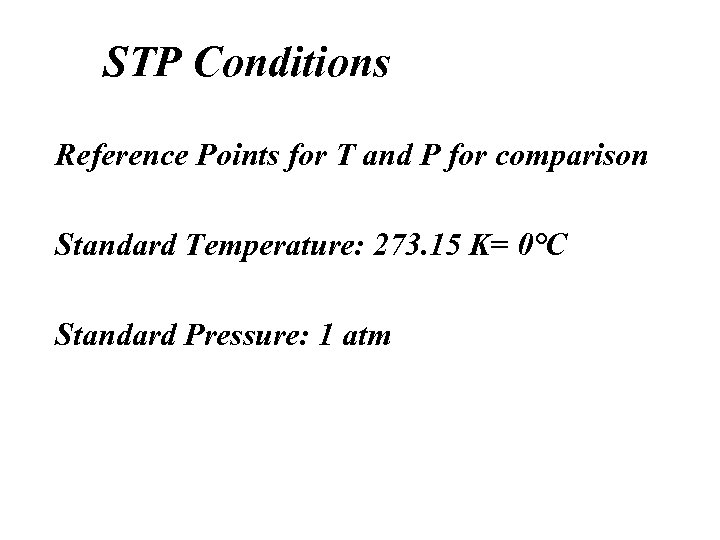 STP Conditions Reference Points for T and P for comparison Standard Temperature: 273. 15