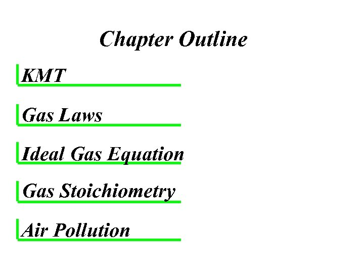 Chapter Outline KMT Gas Laws Ideal Gas Equation Gas Stoichiometry Air Pollution