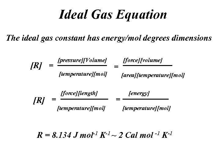 Ideal Gas Equation The ideal gas constant has energy/mol degrees dimensions [R] = [pressure][Volume]