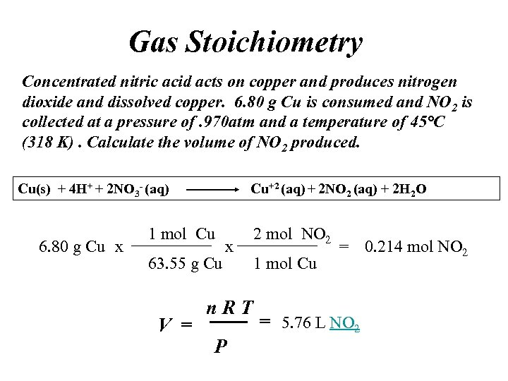 Gas Stoichiometry Concentrated nitric acid acts on copper and produces nitrogen dioxide and dissolved