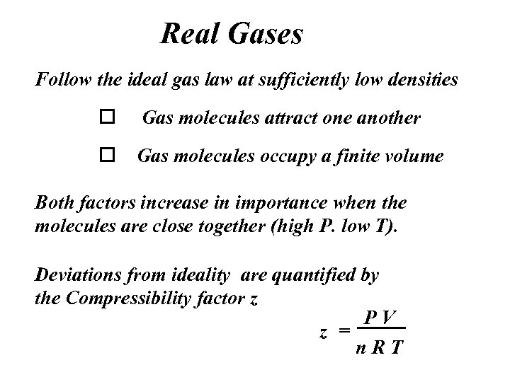Real Gases Follow the ideal gas law at sufficiently low densities o Gas molecules
