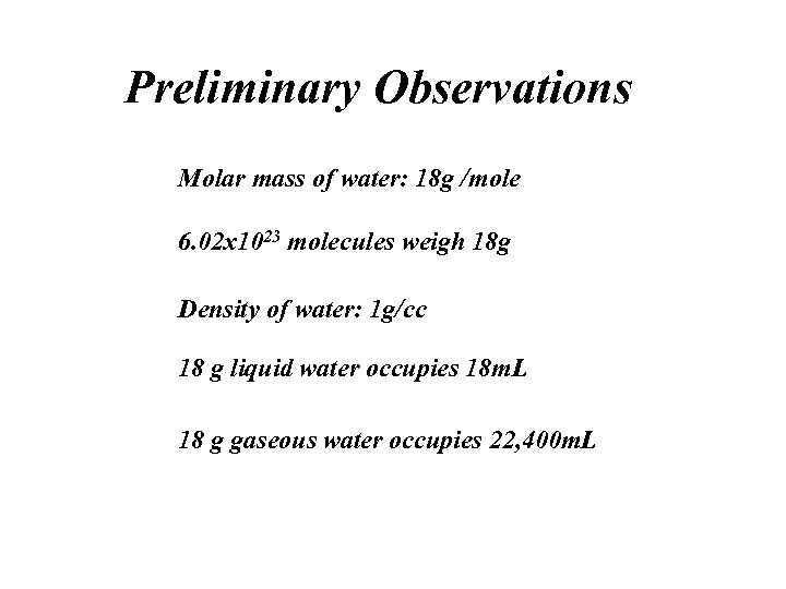 Preliminary Observations Molar mass of water: 18 g /mole 6. 02 x 1023 molecules