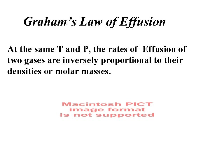 Graham's Law of Effusion At the same T and P, the rates of Effusion