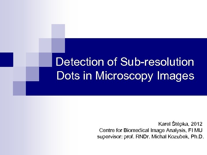Detection of Sub-resolution Dots in Microscopy Images Karel Štěpka, 2012 Centre for Biomedical Image