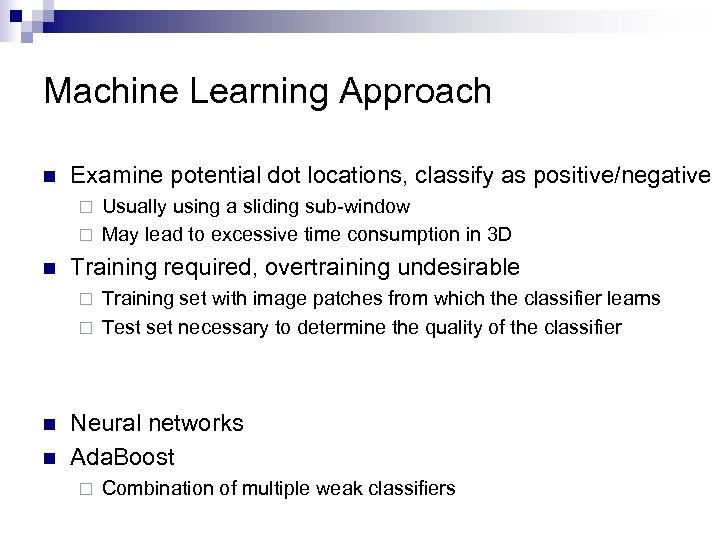 Machine Learning Approach n Examine potential dot locations, classify as positive/negative Usually using a
