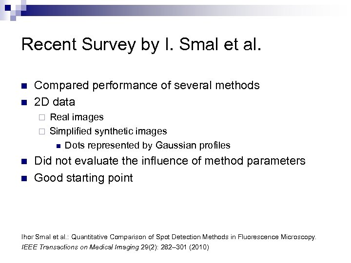 Recent Survey by I. Smal et al. n n Compared performance of several methods