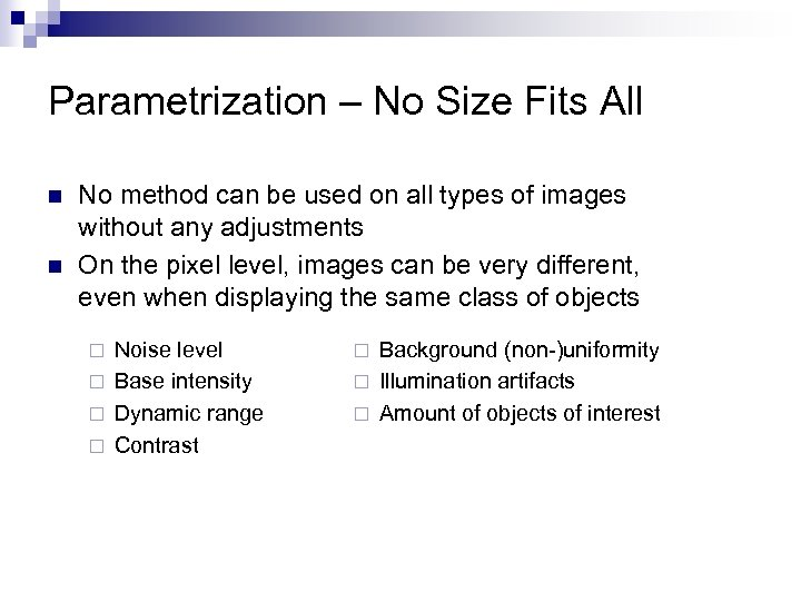 Parametrization – No Size Fits All n n No method can be used on