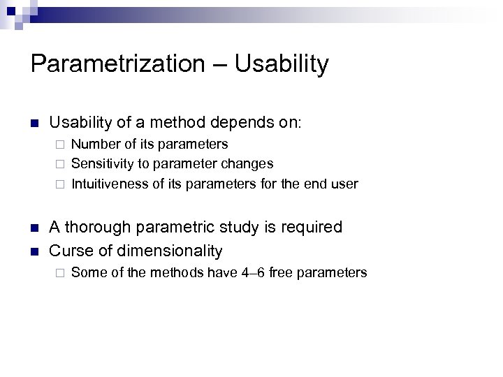 Parametrization – Usability n Usability of a method depends on: Number of its parameters