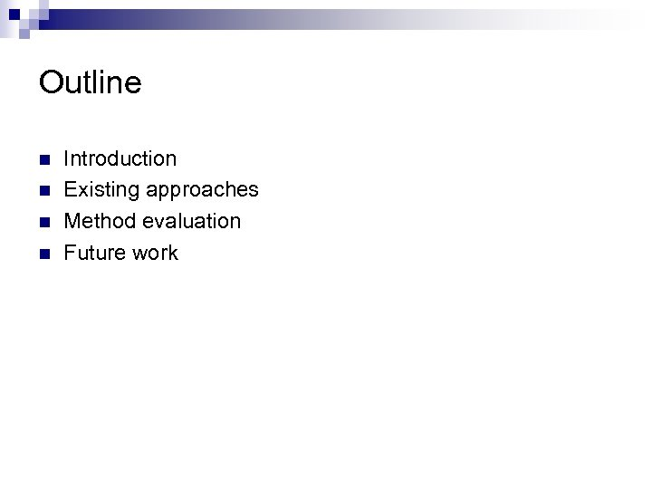 Outline n n Introduction Existing approaches Method evaluation Future work