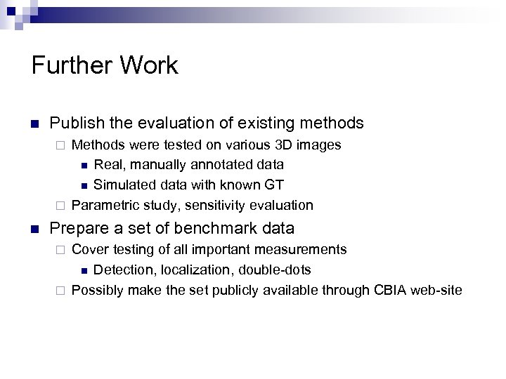 Further Work n Publish the evaluation of existing methods Methods were tested on various
