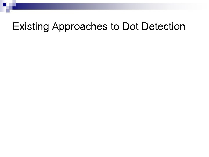 Existing Approaches to Dot Detection